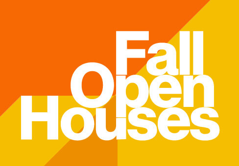 Stylized text that reads: 'Fall Open Houses.'